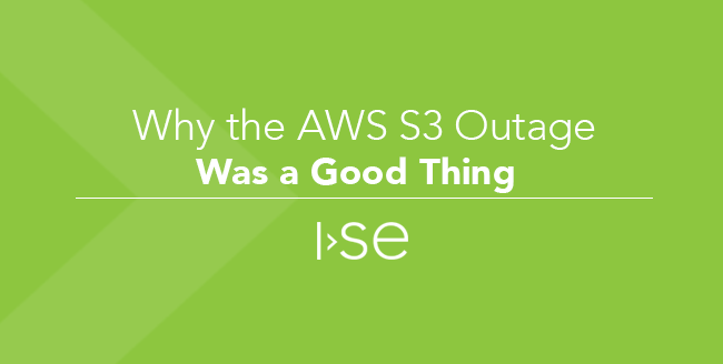 Why the AWS S3 Outage Was a Good Thing