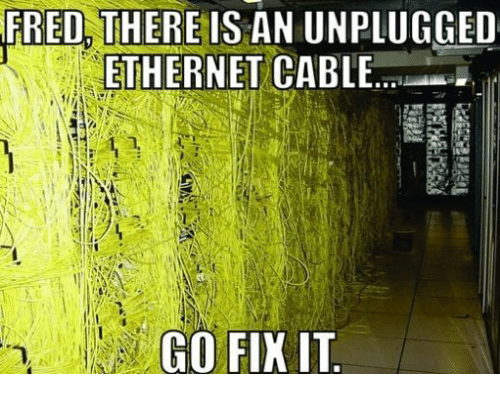 fred-there-is-an-unplugged-ethernet-cable-go-fik-it-33927082