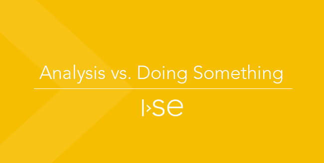 Analysis vs. Doing Something