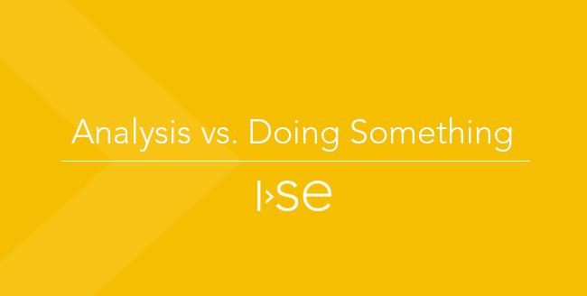 Analysis vs. Doing Something