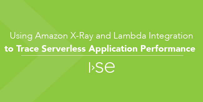 Using Amazon X-Ray and Lambda Integration to Trace Serverless Application Performance