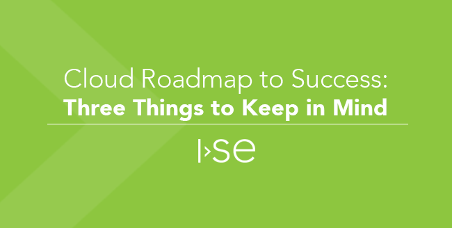 Cloud Roadmap to Success: Three Things to Keep in Mind