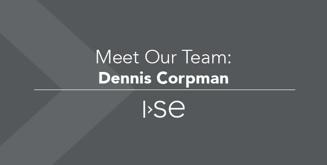 Meet Our Team: Dennis Corpman