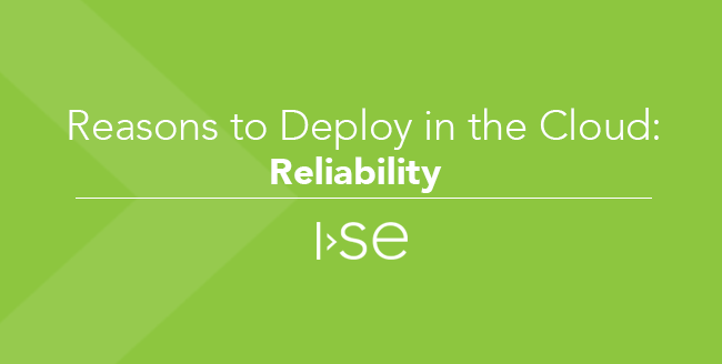 Reasons to Deploy in the Cloud: (Part 5) Reliability