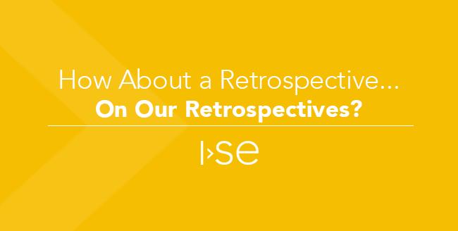 How About a Retrospective... On Our Retrospectives?
