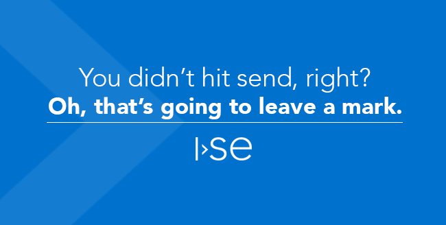You didn't hit send, right? Oh, that's going to leave a mark.