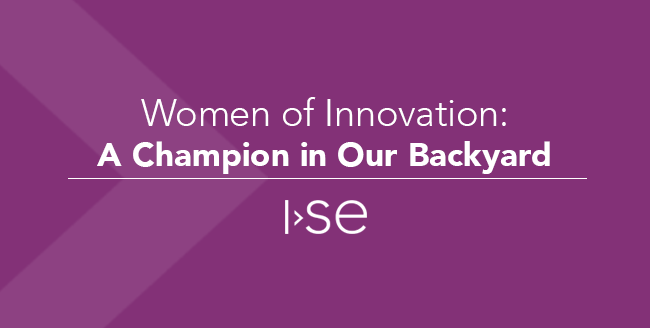 Women of Innovation: A Champion in Our Backyard