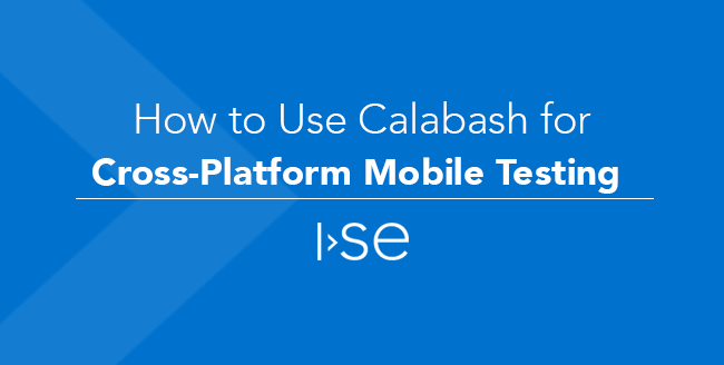 How to Use Calabash for Cross-Platform Mobile Testing