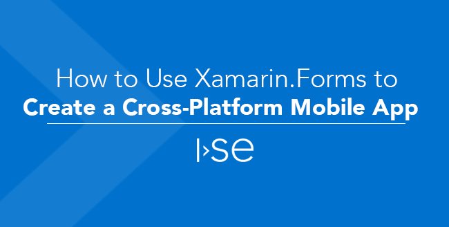 How to Use Xamarin.Forms to Create a Cross-Platform Mobile App