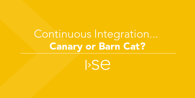 Continuous Integration… Canary or Barn Cat?
