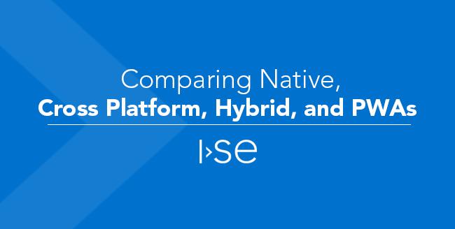 Comparing Native, Cross Platform, Hybrid, and PWAs