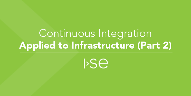 Continuous Integration Applied to Infrastructure (Part 2)