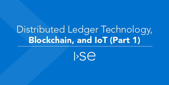 Distributed Ledger Technology, Blockchain, and IoT (Part 1)