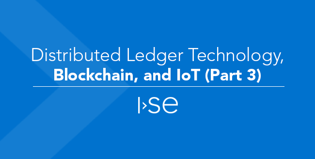 Distributed Ledger Technology, Blockchain, and IoT (Part 3)