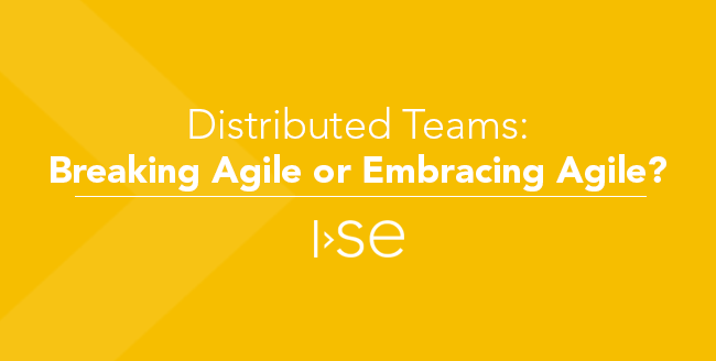 Distributed Teams: Breaking Agile or Embracing Agile?