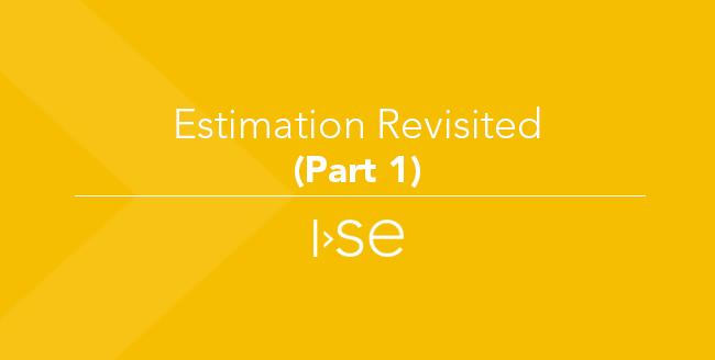 Estimation Revisited (Part 1)