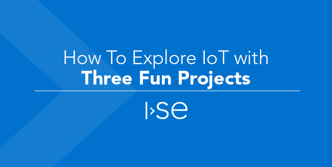 How to Explore IoT with Three Fun Projects