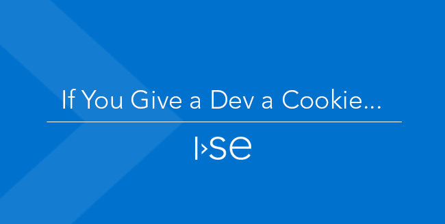 If You Give a Dev a Cookie...