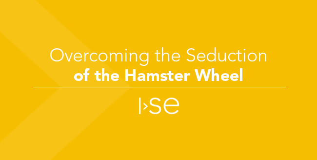 Overcoming the Seduction of the Hamster Wheel