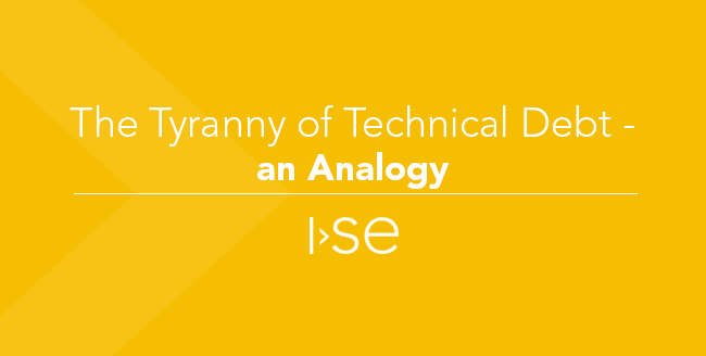 The Tyranny of Technical Debt - an Analogy