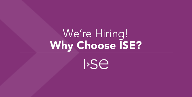 We're Hiring! Why Choose ISE?