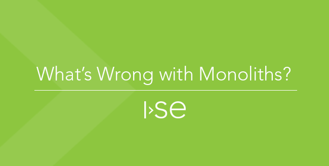 What's Wrong with Monoliths?