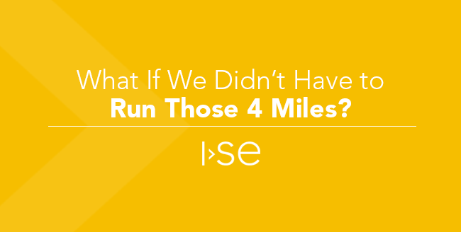 What If We Didn't Have to Run Those 4 Miles?